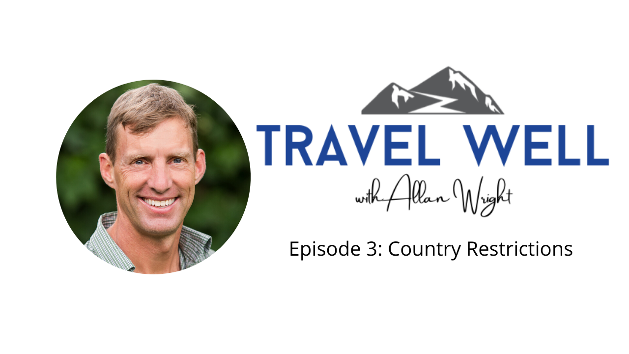 Travel Well with Allan Wright: Country Restrictions (Ep. 3)