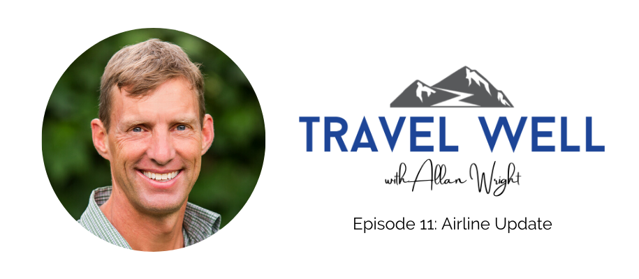 Travel Well with Allan Wright: Airline Travel Update Part 2 (Ep. 11)