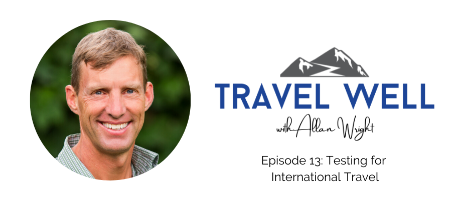 Travel Well with Allan Wright: Testing for International Travel (Ep. 13)