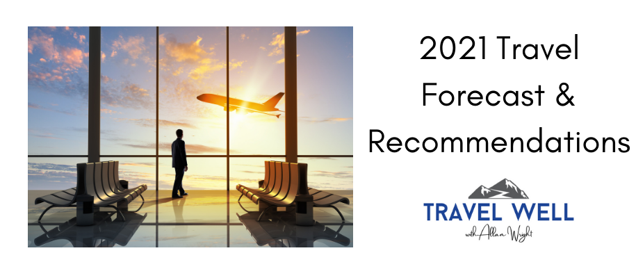 2021 Travel Forecast & Recommendations | Travel Well Update